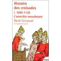 L'histoire des croisades et du royaume franc de Jérusalem - 1095-1130 l'arnarchie musulmane