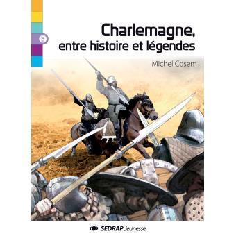 Charlemagne, entre histoire et légendes