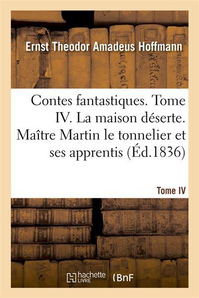 Contes fantastiques. tome iv. la maison deserte. maitre mart