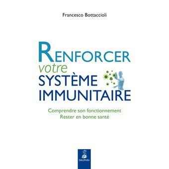 Renforcer votre système immunitaire comprendre son fonctionnement, rester en bonne santé