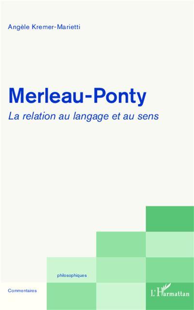 Merleau-Ponty, la relation au langage et au sens