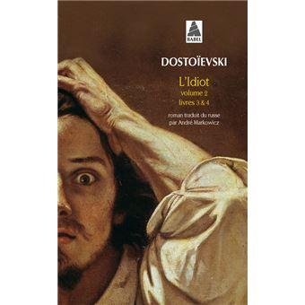 Idiot L Vol 2 Bab N 72 Tome 2 Livres 3 Et 4 Poche Fedor Dostoievski Andre Markowicz Achat Livre Ou Ebook Fnac