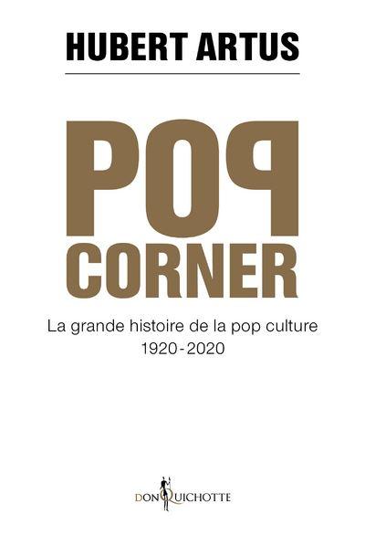 Pop corner. La grande histoire de la pop culture 1920 - 2020