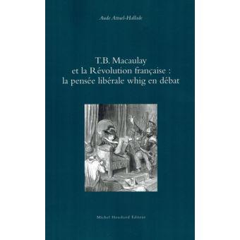 T.b. macaulay et la revolution franþaise la pensee liberale