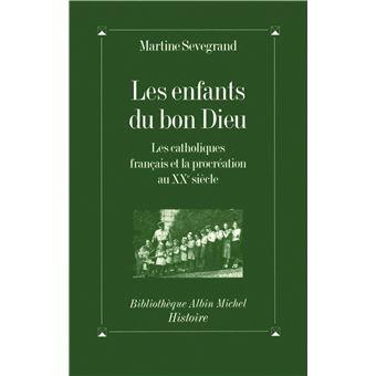 Les Enfants Du Bon Dieu Les Catholiques Francais Et La Procreation Au Xxeme Siecle