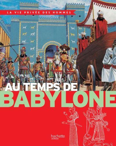 Au temps de Babylone - La Vie Privée des Hommes - 9782013984973 - 6,49 €