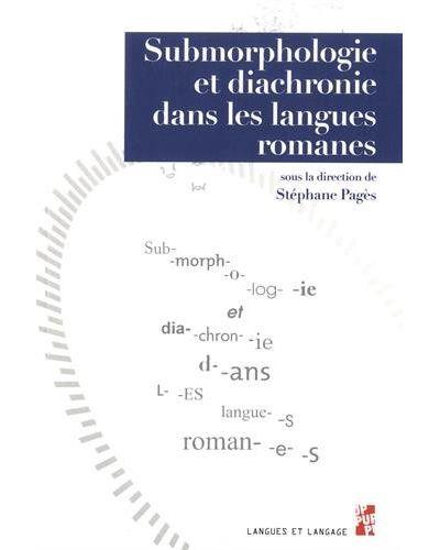 Submorphologie et diachronie dans les langues romanes
