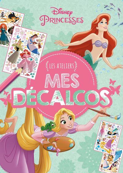 Disney Princesses -  : Les Ateliers Disney Mes décalcomanies