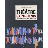 Théâtre Saint-Denis TGP, 100 ans de création en banlieue