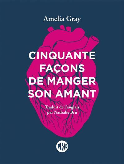 Cinquante façons de manger son amant - broché - Amelia Gray - Achat Livre ou ebook | fnac