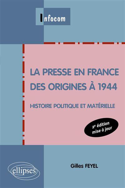 La presse en France des origines à 1944. Histoire politique et matérielle. 2e édition mise à jour