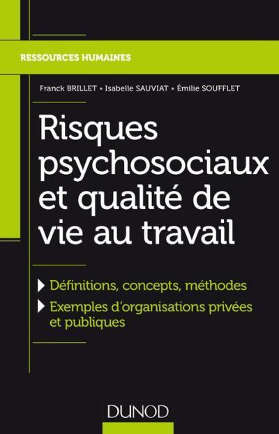 Risques psychosociaux et qualité de vie au travail - Définitions, concepts, méthodes, Exemples dorganisations privées et publiques - 9782100766475 - 14,99 €