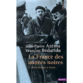 La France des années noires . De la défaite à Vichy