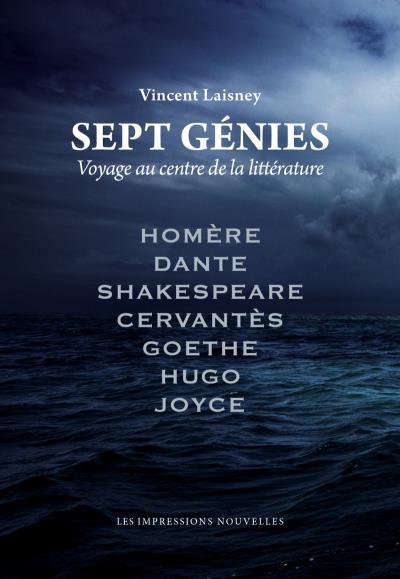Sept genies - voyage au centre de la litterature