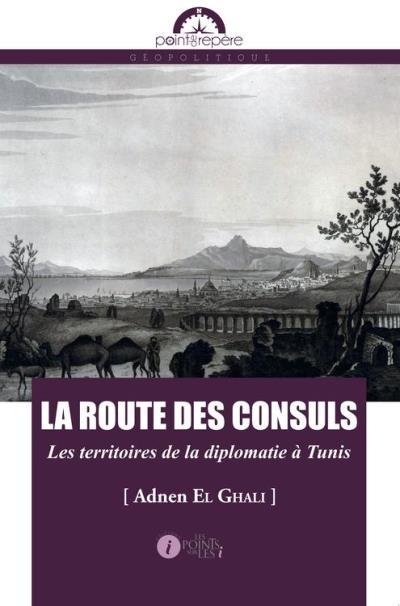 Route des consuls (La) - Les territoires de la diplomatie à Tunis - 9782359302028 - 11,20 €