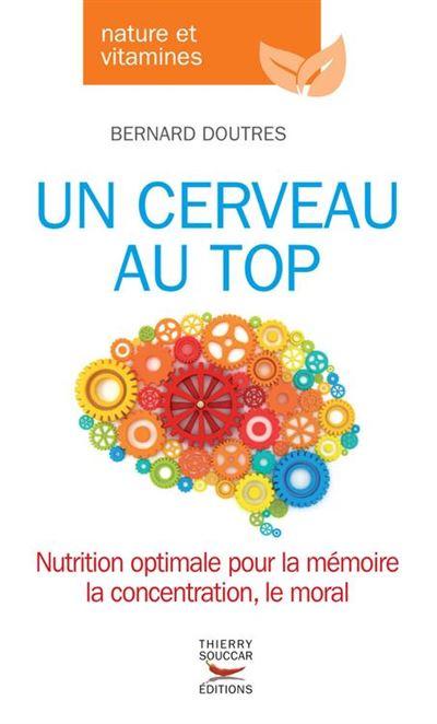 Un cerveau au top - Nutrition optimale pour la mémoire, la concentration, le moral la concentration, le moral - 9782365491617 - 6,49 €