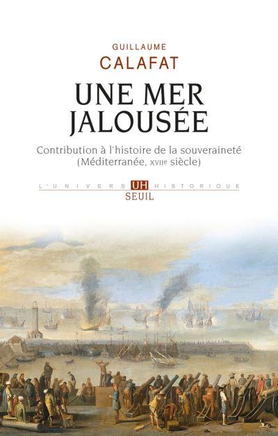 Une mer jalousée - Contribution à l'histoire de la souveraineté (Méditerranée, XVIIe siècle) - 9782021379372 - 17,99 €