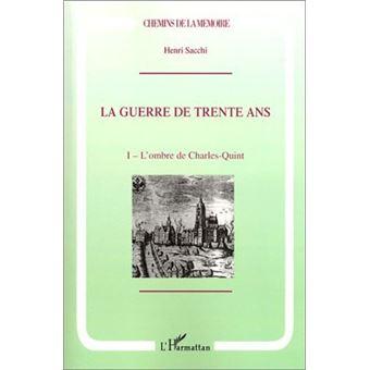 La guerre de Trente Ans. Tome 1, L'ombre de Charles Quint - Henri Sacchi