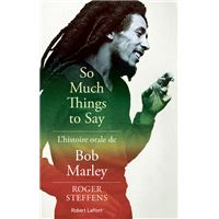 So much things to say - L'histoire orale de Bob Marley