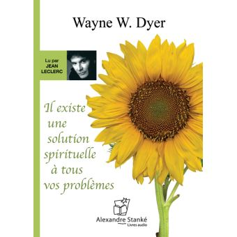 il existe une solution spirituelle a tous vos problemes livre audio wayne w dyer livre. Black Bedroom Furniture Sets. Home Design Ideas