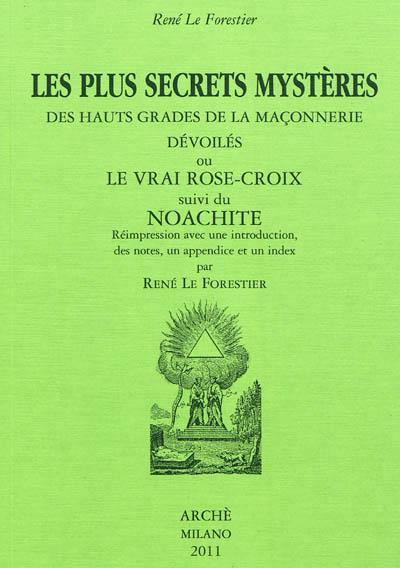 Les plus secrets mystères des hauts grades de la maçonnerie dévoilés ou Le vrai Rose-Croix, 1774