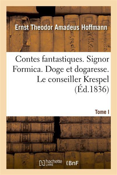 Contes fantastiques. tome i. signor formica. doge et dogares