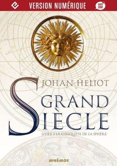 Grand siècle, livre 3 - La Conquête de la sphère de Johan Heliot