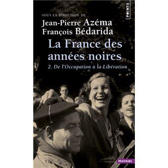 La France des années noires 2. De l'occupation à la Libération