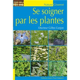 Se soigner par les plantes broch gilles corjon livre for Tous les plantes