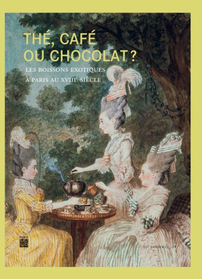 The, cafe ou chocolat ? les boissons exotiques a paris au xviiie siecle