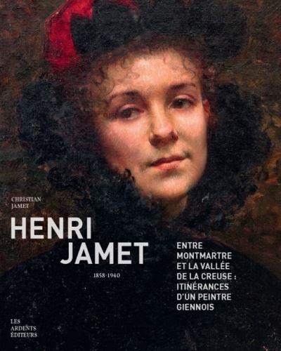 Henri Jamet (1858-1940) Entre Montmartre et la vallée de la Creuse : itinérances d'un peintre giennois
