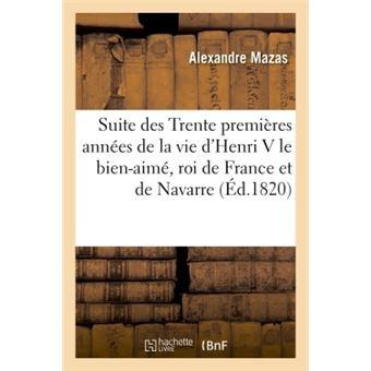 Suite des Trente premières années de la vie d'Henri V le bien-aimé, roi de France et de Navarre