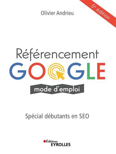 Référencement Google mode d'emploi Spécial débutants en SEO - broché -  Olivier Andrieu - Achat Livre | fnac