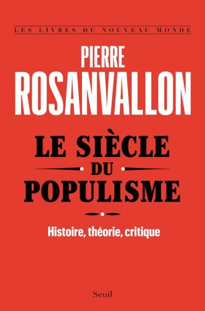 Le Siècle du populisme. Histoire, théorie, critique