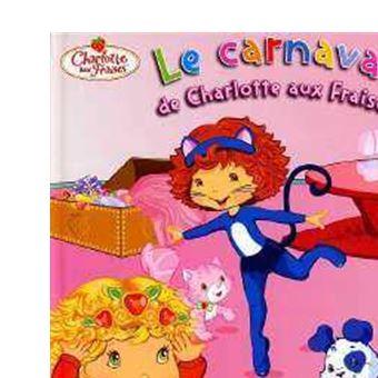 Charlotte Aux Fraises Le Carnaval De Charlotte Aux Fraises Collectif Broche Achat Livre Fnac