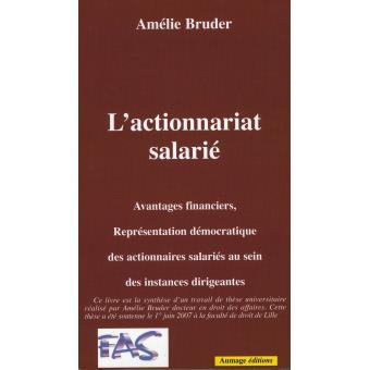 L'actionnariat salarié. Avantages financiers, représentation démocratique des actionnaires salariés au sein des instances dirigeantes - Amélie Bruder