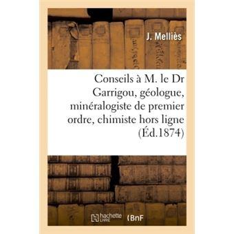 Conseils à M. le Dr Garrigou, géologue, minéralogiste de premier ordre, chimiste hors ligne