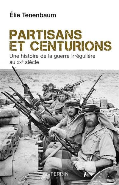 Partisans et centurions - Histoire de la guerre irrégulière au XXe siècle - 9782262077396 - 17,99 €