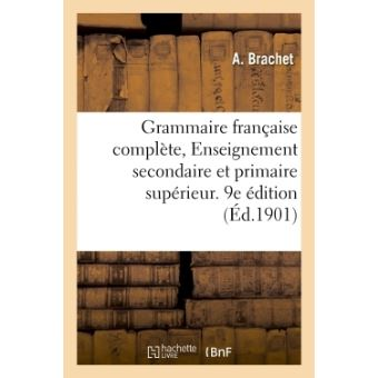 Grammaire française à l'usage de l'enseignement secondaire et de l'enseignement primaire supérieur