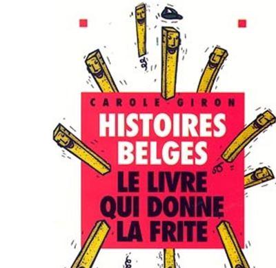 Histoires Belges - Le Livre qui Donne la Frite