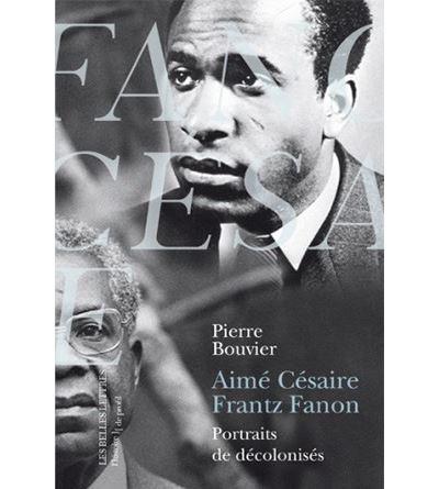 Aimé Césaire et Frantz Fanon. Portraits de décolonisés