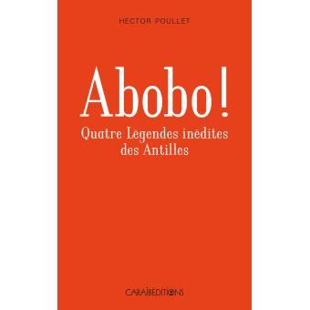 Abobo quatre legendes inedites des antilles