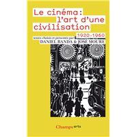 Le Cinéma : l'art d'une civilisation