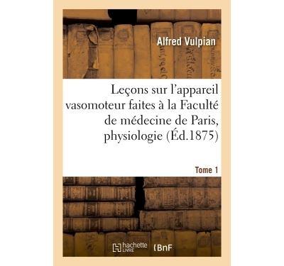 Leçons sur l'appareil vasomoteur faites à la Faculté de médecine de Paris :