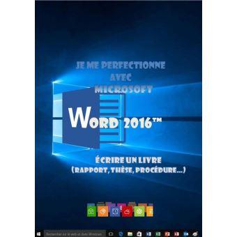 Je me perfectionne avec Word 2016: Ecrire un livre avec Word - Joël Green