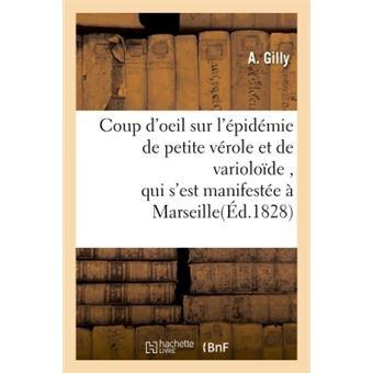 Coup d'oeil sur l'épidémie de petite vérole et de varioloïde , qui s'est manifestée à Marseille