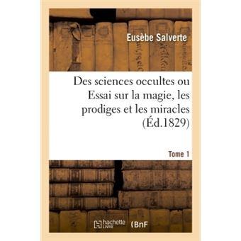 Des sciences occultes ou Essai sur la magie, les prodiges et les miracles