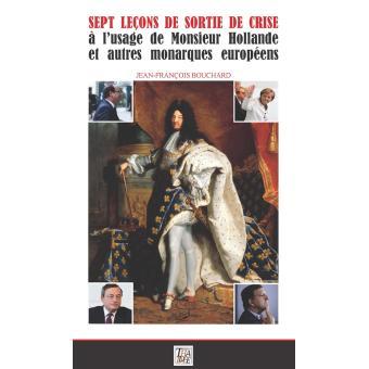 Sept leçons de sortie de crise à l'usage de Monsieur Hollande et autres monarques européens
