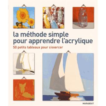 La Méthode Simple Pour Apprendre L Acrylique 50 Petits Tableaux Pour