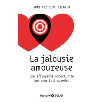 La jalousie amoureuse Une effroyable opportunité - broché - Anne ...